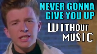 RICK ASTLEY - Never Gonna Give You Up (#WITHOUTMUSIC parody)