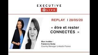 EXECUTIVE LIVE (28/5) Etre et rester CONNECTES avec Fabienne Arata (Country Manager Linkedin France)