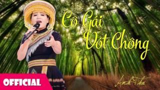 Cô Gái Vót Chông - Anh Thơ [Official Audio]