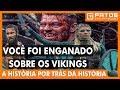 Mitos e Fatos sobre os VIKINGS - A história por trás da HISTÓRIA