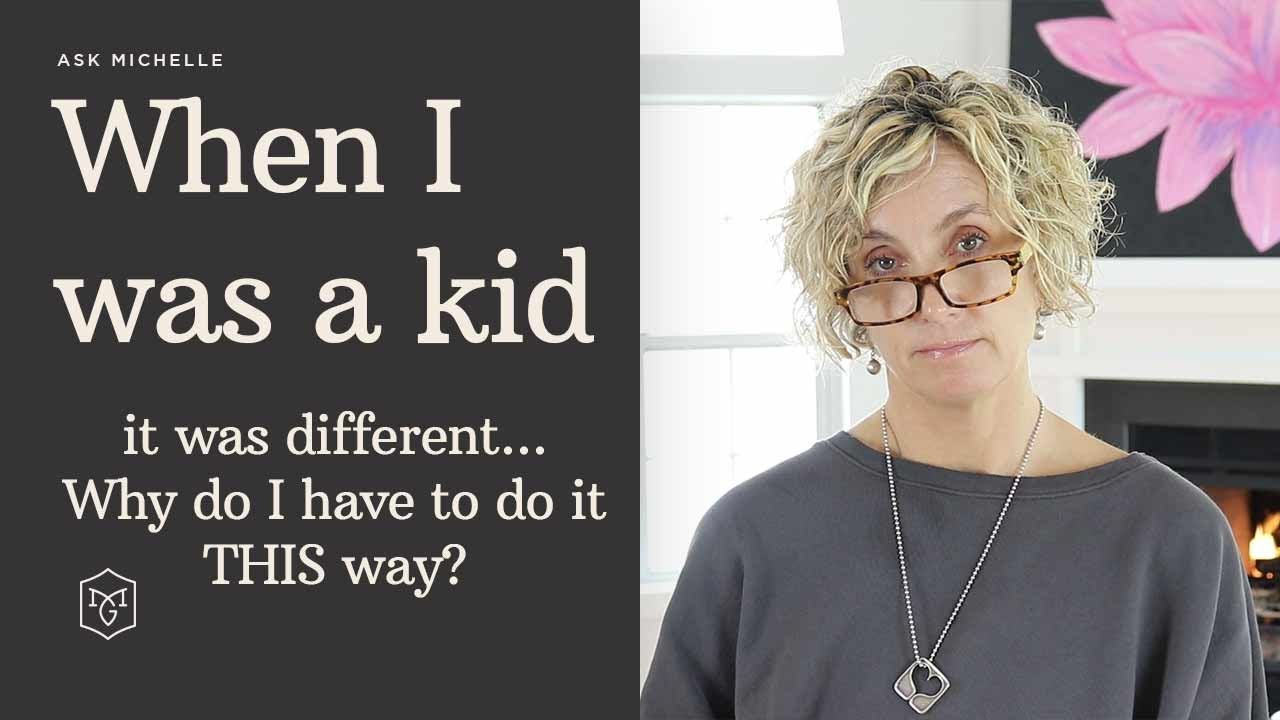 Positive Parenting -  When I Was a Kid, It Was Different  Why Do I Have To Do It This Way