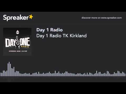 Day 1 Radio TK Kirkland