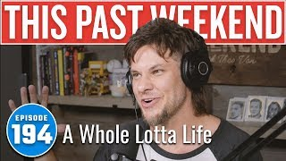 A Whole Lotta Life | This Past Weekend w/ Theo Von #194