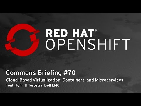OpenShift Commons Briefing #70: Cloud-Based Virtualization, Containers, and Microservices