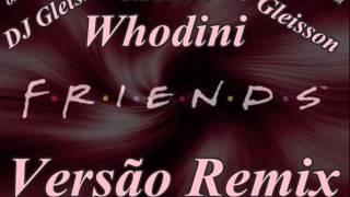 Whodini Friends - Versão Master mix . DJ Gleisson