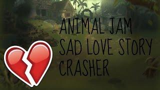 AN ANIMAL JAM SAD LOVE STORY CRASHER