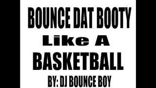 Bounce That Booty Like A Basketball - DJ BOUNCE BOY