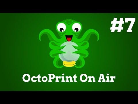 OctoPrint On Air #7