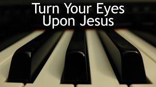 Turn Your Eyes upon Jesus - piano instrumental hymn with lyrics