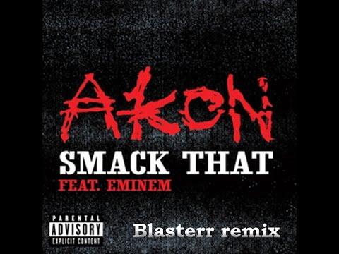 Akon  Smack That ft Eminem Blasterr remix 2017
