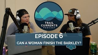 Trail Currents Podcast #6 | Can A Woman Finish The Barkley?