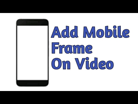 How to add mobile frame on video in android - YouTube