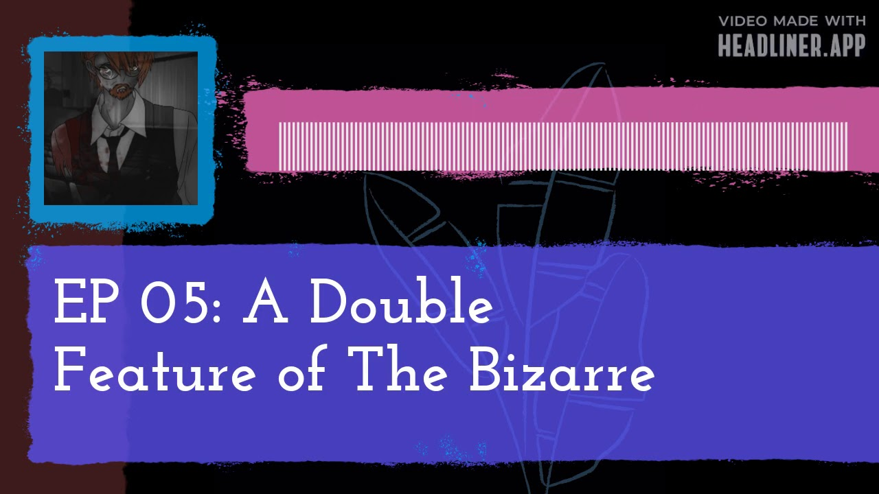 A Double Feature of The Bizarre