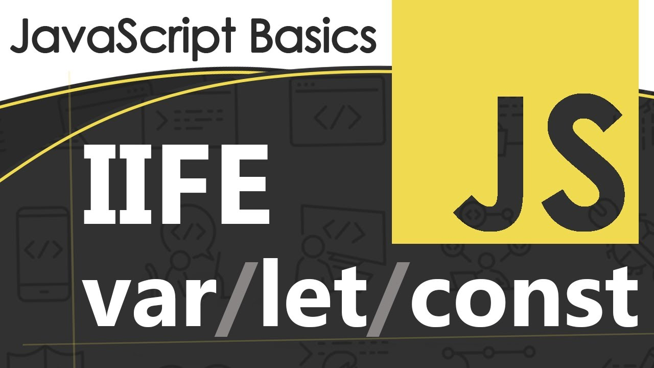What the heck is a IIFE? JavaScript Tutorial With Bonus var/let/const!