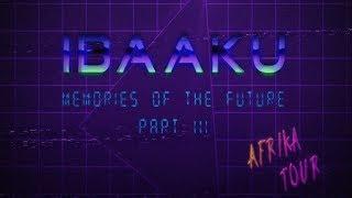 IBAAKU - Memories of the Future - Part III [Afrika Tour 2018]