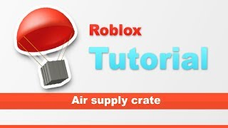 Roblox | How to make an air supply crate
