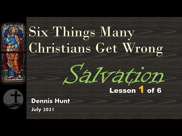 6 Things We Get Wrong - 1 of 6, Salvation
