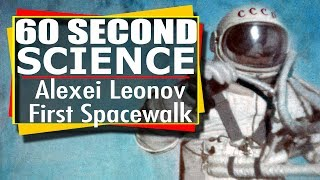 60 Second Science:  Alexei Leonov - First Spacewalker - Happy Birthday!