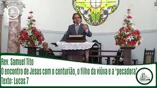 O encontro de Jesus com o centurião, o filho da viúva e a pecadora | Rev. Samuel Tito | IPBV
