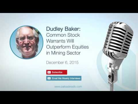 Dudley Baker: Common Stock Warrants Will Outperform Equities In Mining Sector