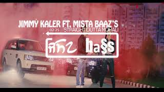 STRAIGHT OUTTA MOHALI[BASS BOOSTED] || JIMMY KALER & GURLEJ AKHTER ft. MISTA BAAZ
