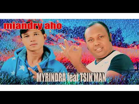 MYRINDRA feat TSIK'MAN MIANDRY AHOprod by ODYAI