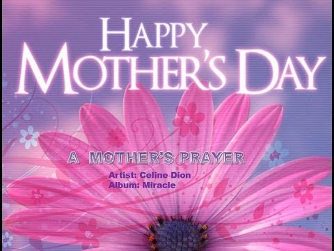 Happy Mother's Day - A Mother's Prayer - Celine Dion