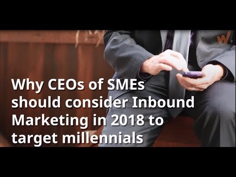 Why CEOs of SMEs should consider Inbound Marketing in 2018 to target millennials