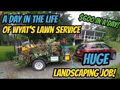 A Day In The Life   HUGE (to Me) Landscaping Job   $600 In A Days Work!