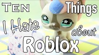 LPS - 10 Things I Hate About Roblox!