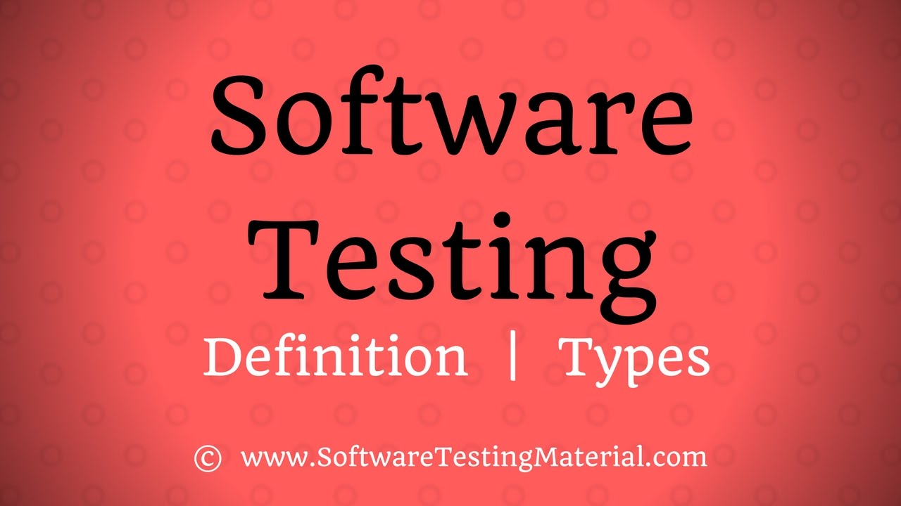 What Is Software Testing - Definition, Types, Methods