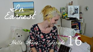 Hello Anne - In Earnest Ep: 16