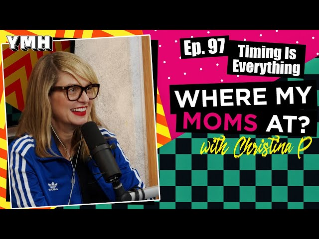 Ep. 97 Timing Is Everything | Where My Moms At Podcast