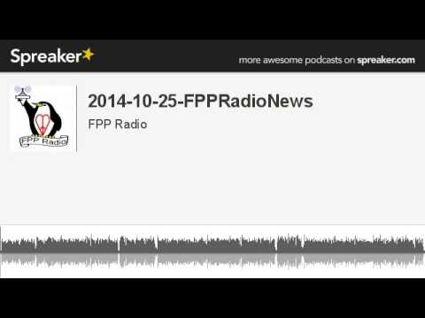 2014-10-25-FPPRadioNews (made with Spreaker)