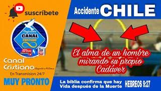 CIELO Y INFIERNO -  UNA ALMA MIRA SU PROPIO CUERPO EN ACIDENTE DE CHILE