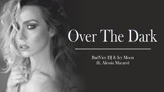 Badvice Dj & Icy Moon feat Alessia Macaro - Over the dark