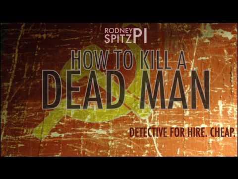 How To Kill A Dead Man - Rodney Spitz, PI