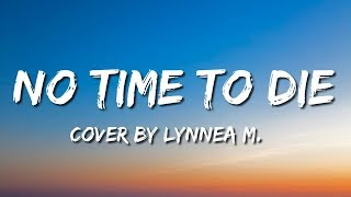 Billie Eilish - No Time To Die (Lyrics) (Cover by Lynnea M.)