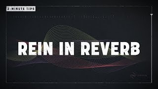 2-Minute Tips: Rein In Reverb