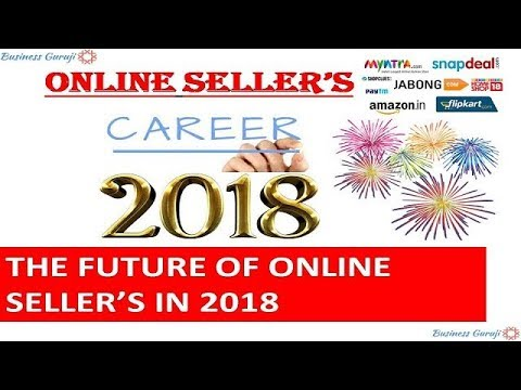 Future of Online Seller's ! Growth Opportunities ! Seller's Career in 2018 !
