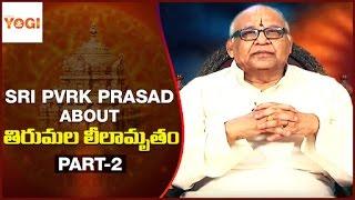 Tirumala Leelamrutham by Sri PVRK Prasad   Episode 1   Part 2   Gyana Yogi