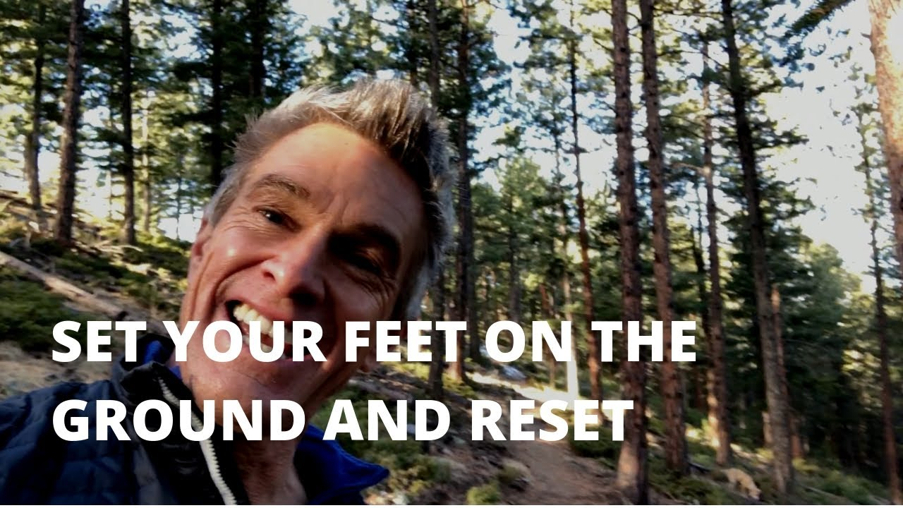 Set Your Feet on the Ground and Reset - YouTube