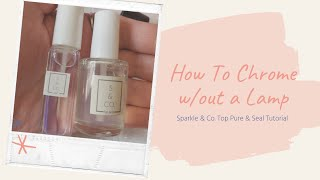 Chrome w/out Gel | Sparkle \u0026 Co Top Pure \u0026 Seal tutorial