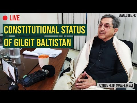 Live with Justice Retired Muzaffar Ali on the Constitutional Status of Gilgit-Baltistan - GBee