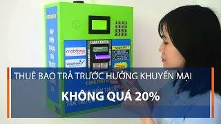 Thuê bao trả trước hưởng khuyến mại không quá 20% | VTC1