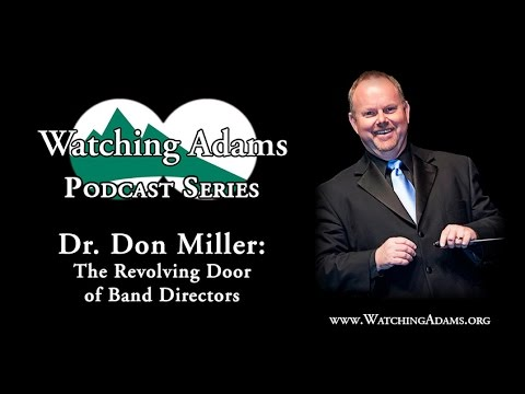 Watching Adams Podcast - Dr. Don Miller: The Revolving Door of Band Directors