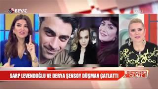 Sarp Levendoğlu ve Derya Şensoy düşman çatlattı