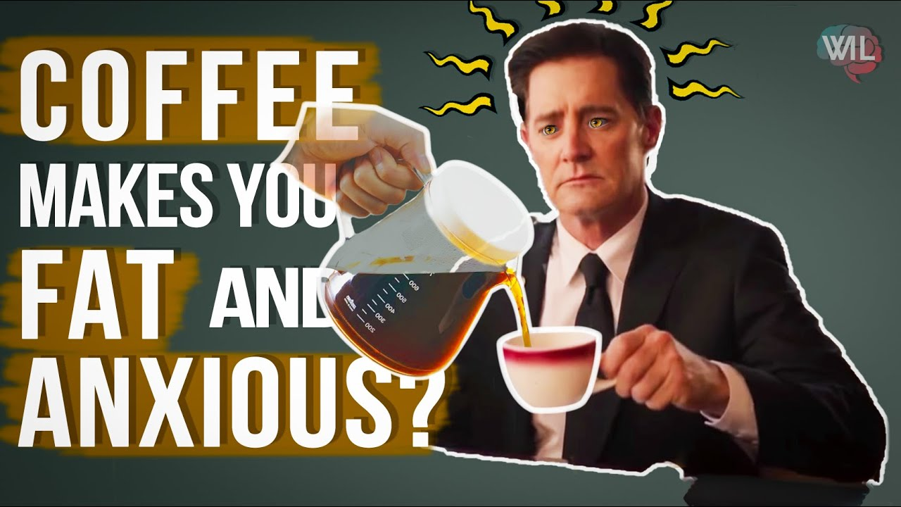 Does Coffee make you Fat and Anxious?