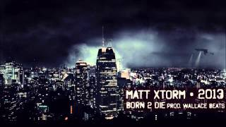 Matt Xtorm - Born 2 Die