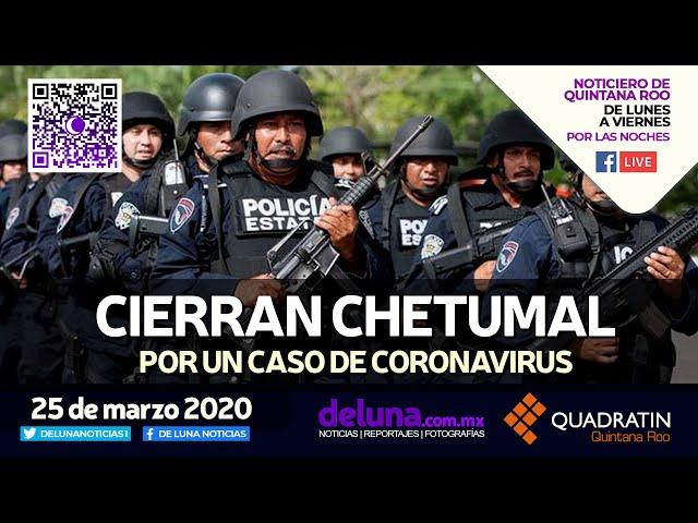 NOTICIERO DE QUINTANA ROO 25 DE MARZO 2020